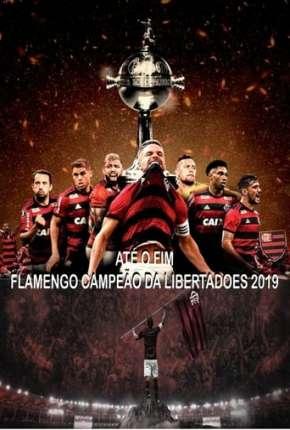 Até o Fim - Flamengo Campeão da Libertadores Download