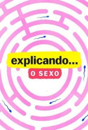 Explicando... O Sexo - 1ª Temporada Completa Download