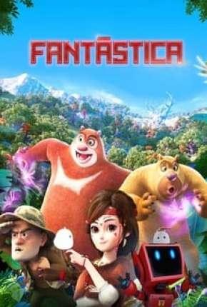 Fantástica, Uma Aventura no Mundo Boonie Bears Download