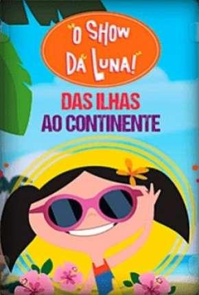 O Show da Luna - Das Ilhas ao Continente Download