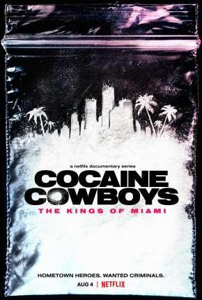 Cocaine Cowboys - The Kings of Miami - 1ª Temporada Completa Legendada Download