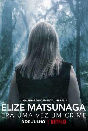 Elize Matsunaga - Era Uma Vez um Crime - 1ª Temporada Completa Download