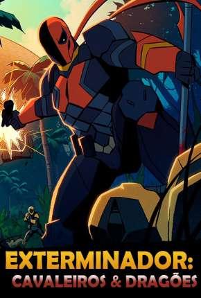 Exterminador: Cavaleiros e Dragões - 1ª Temporada Completa - Legendado Download