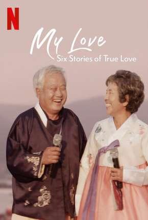 Meu Amor - Seis História de Amor Verdadeiro - 1ª Temporada Completa Download