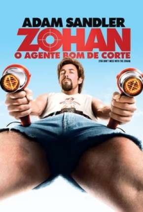 Zohan - O Agente Bom de Corte - You Dont Mess with the Zohan Download